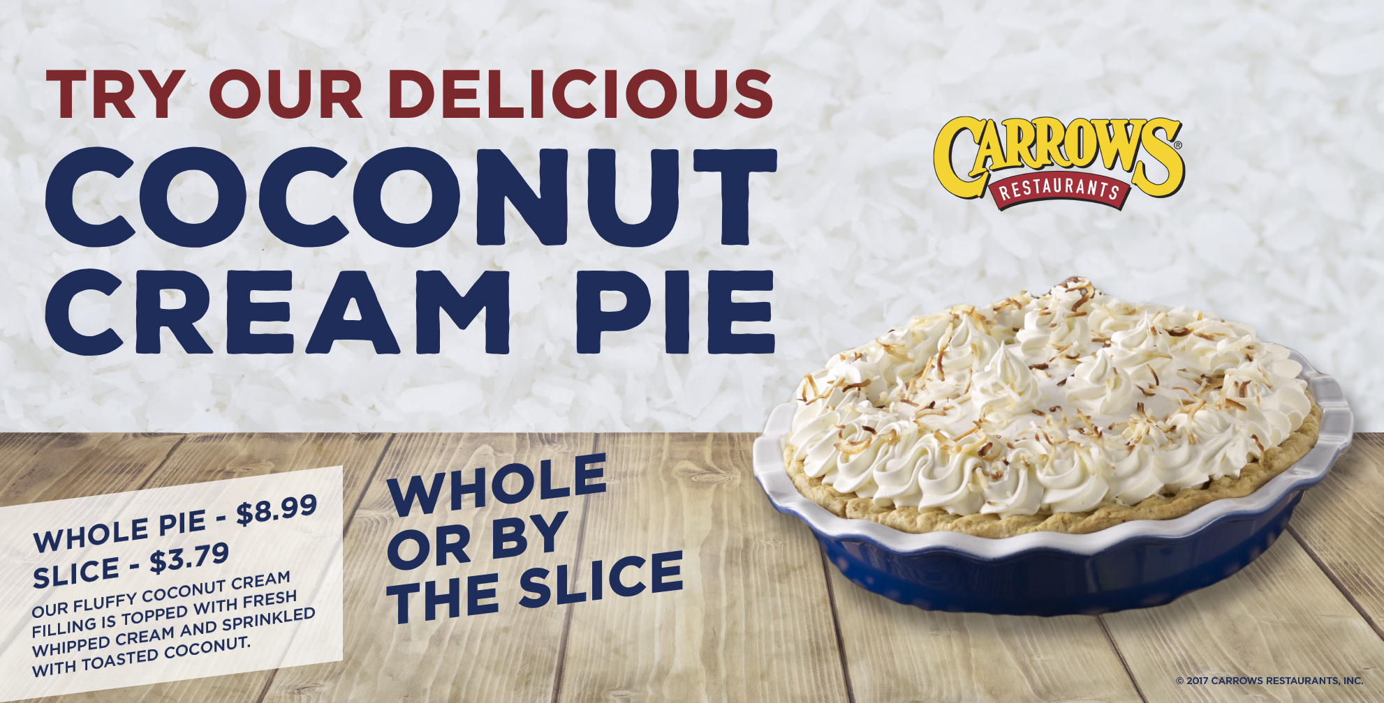Try Our Delicious Coconut Cream Pie. Whole pie is $8.99, slice $3.79
